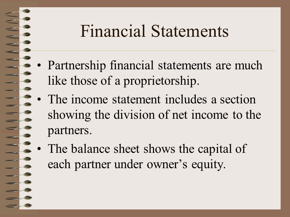 Financial Statements Partnership financial statements are much like those of a proprietorship.