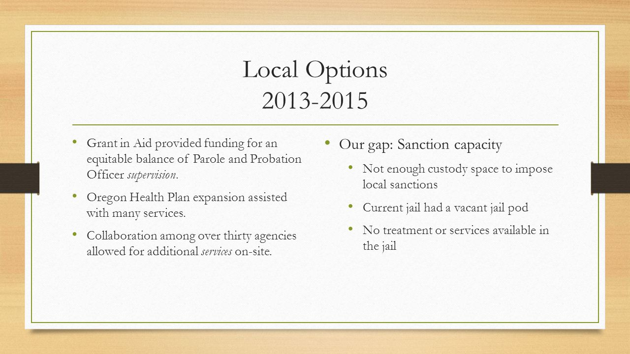 Local Options Grant in Aid provided funding for an equitable balance of Parole and Probation Officer supervision.