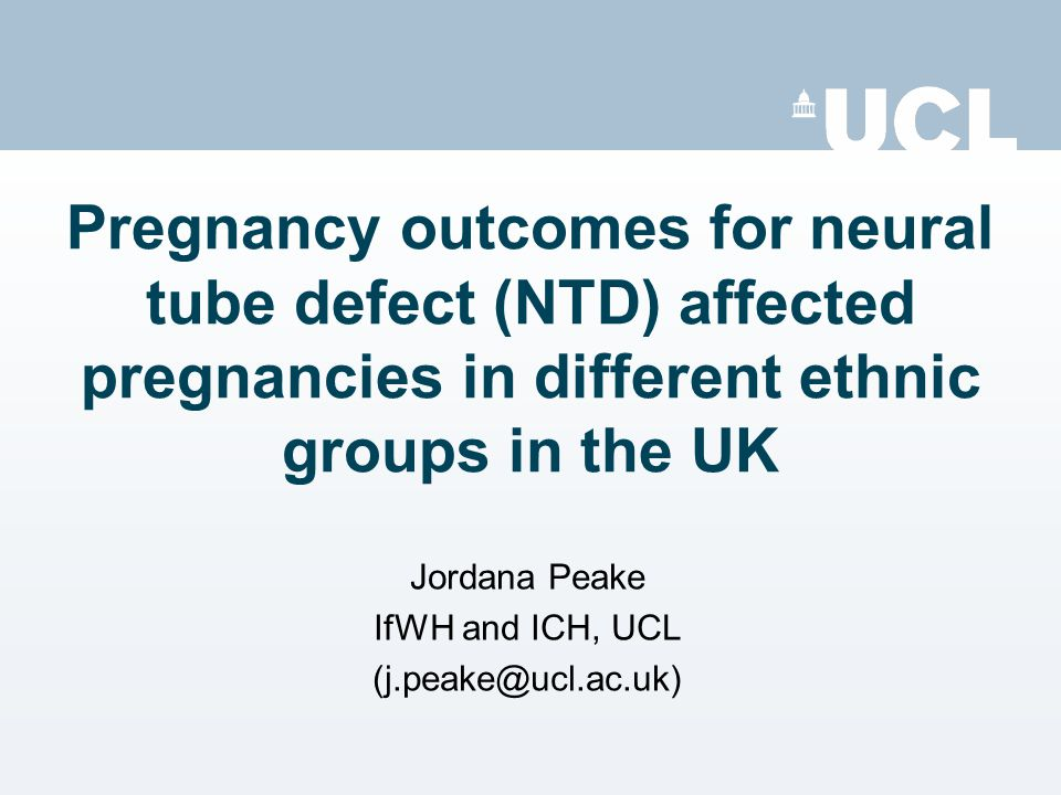 Pregnancy outcomes for neural tube defect (NTD) affected pregnancies in  different ethnic groups in the UK Jordana Peake IfWH and ICH, UCL - ppt  download