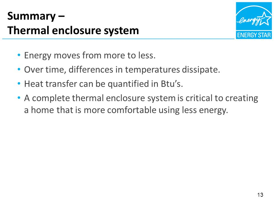Summary – Thermal enclosure system 13 Energy moves from more to less.