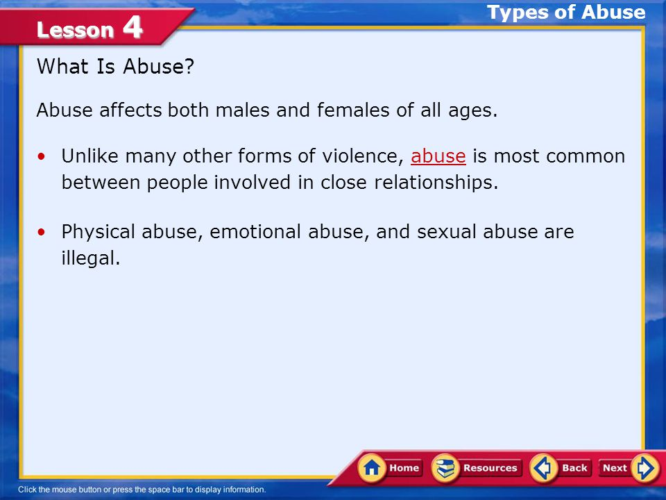 Lesson 4 Describe types of abuse and responses to abusive situations Develop healthy strategies that help prevent physical, sexual, and emotional abuse Determine the legal and ethical ramifications of harassment, date rape, and sexual abuse In this lesson, you will learn to: Lesson Objectives