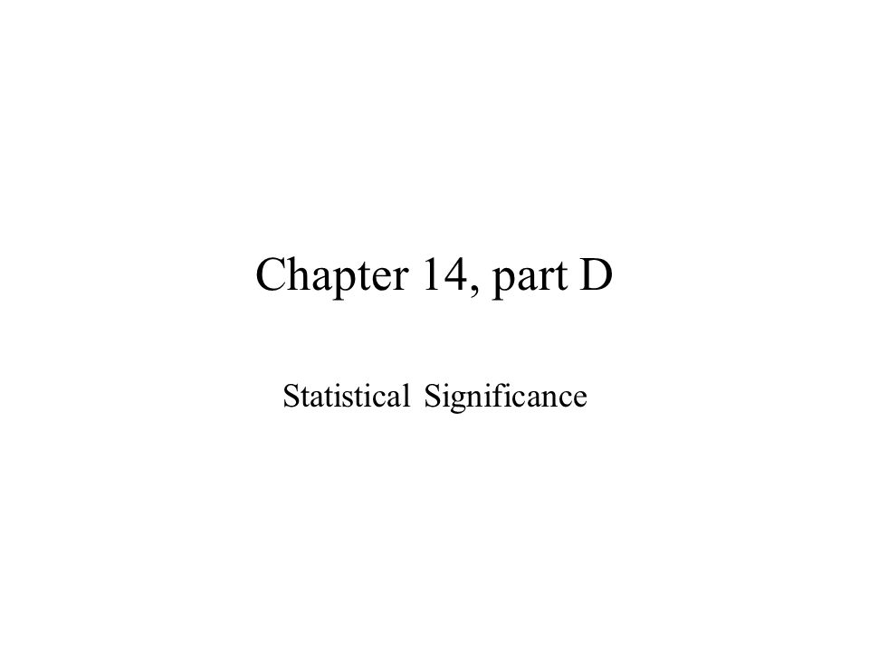 Chapter 14, part D Statistical Significance