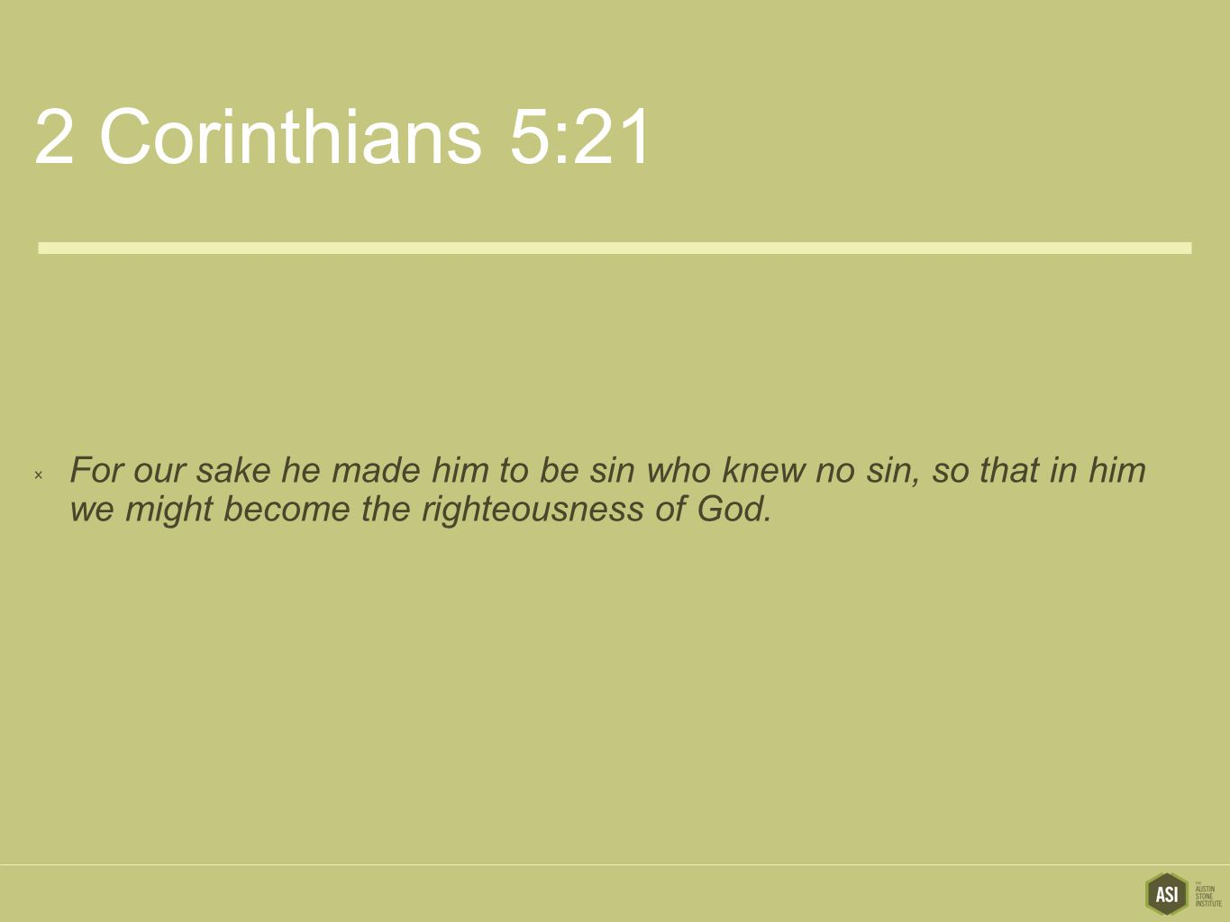 2 Corinthians 5:21  For our sake he made him to be sin who knew no sin, so that in him we might become the righteousness of God.
