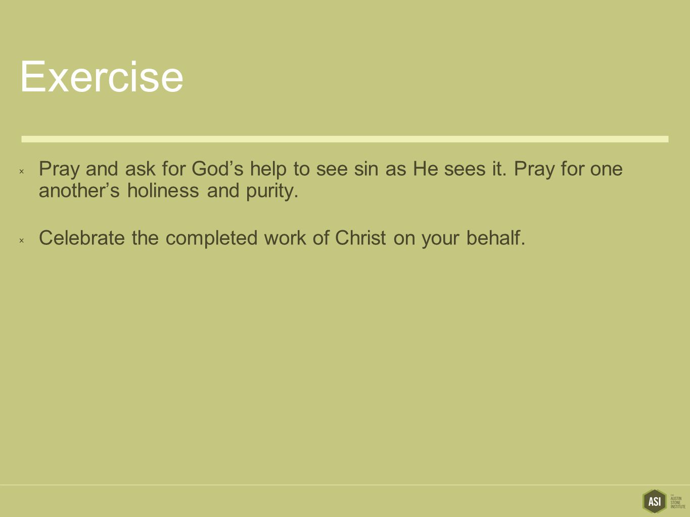Exercise  Pray and ask for God's help to see sin as He sees it.