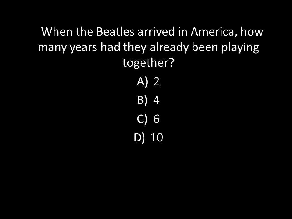 When the Beatles arrived in America, how many years had they already been playing together.