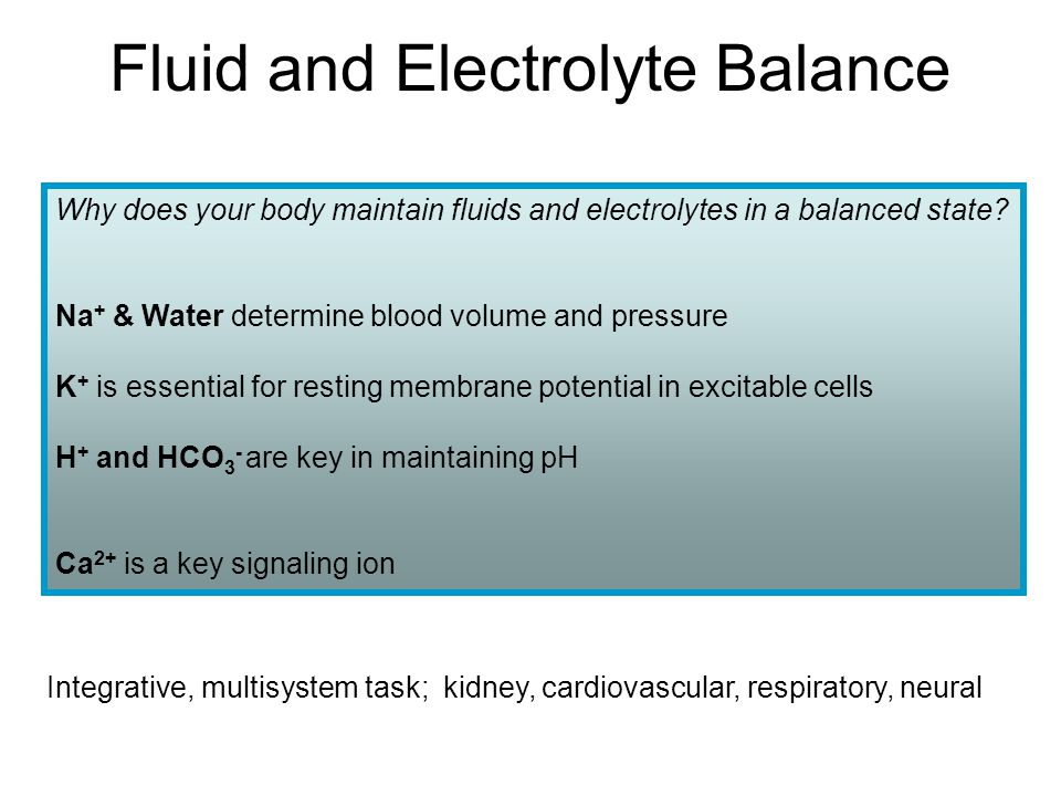 Fluid and Electrolyte Balance Why does your body maintain fluids and electrolytes in a balanced state.