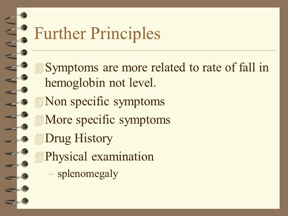 PRINCIPLES 4 Anemia is not a disease 4 There is usually a cause 4 investigation should be logical 4 Start with CBC and Blood film 4 Leads to other tests –non specific –specific 4 Guides therapy