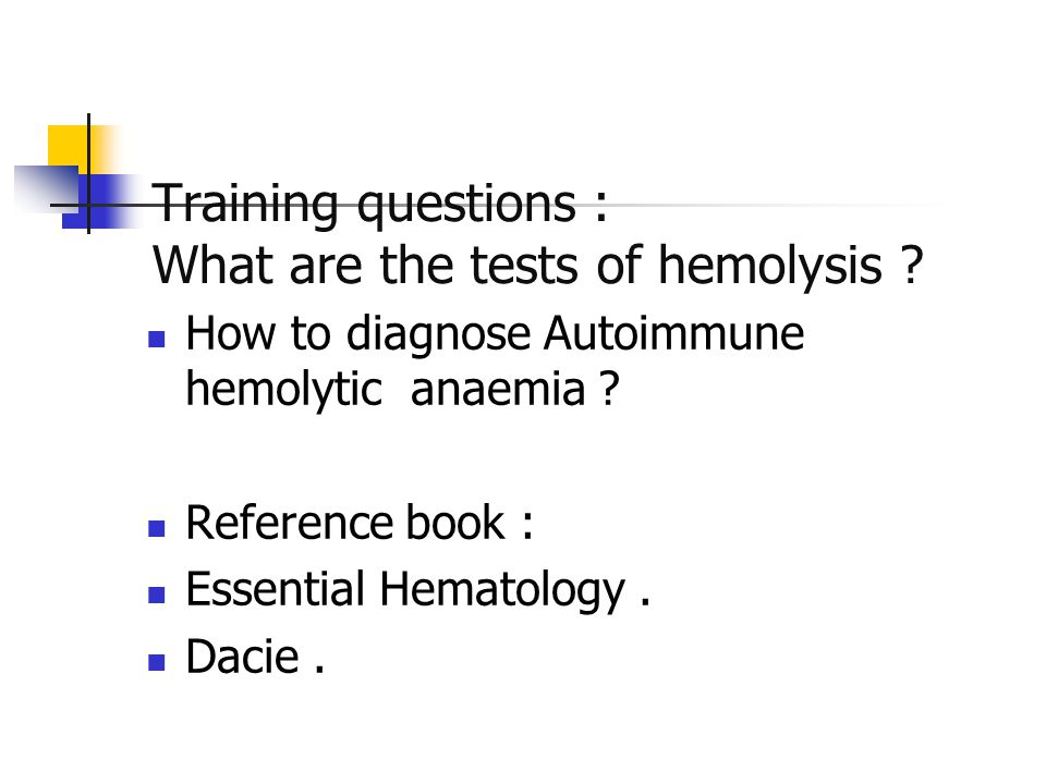 Training questions : What are the tests of hemolysis .