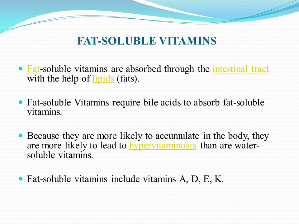 FAT-SOLUBLE VITAMINS Fat-soluble vitamins are absorbed through the intestinal tract with the help of lipids (fats).