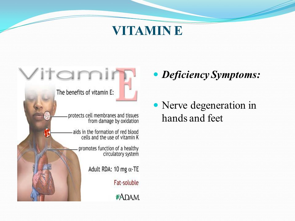VITAMIN E Deficiency Symptoms: Nerve degeneration in hands and feet