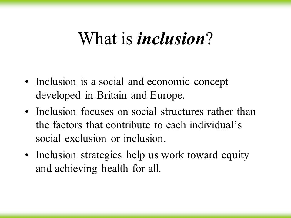 What is inclusion. Inclusion is a social and economic concept developed in Britain and Europe.