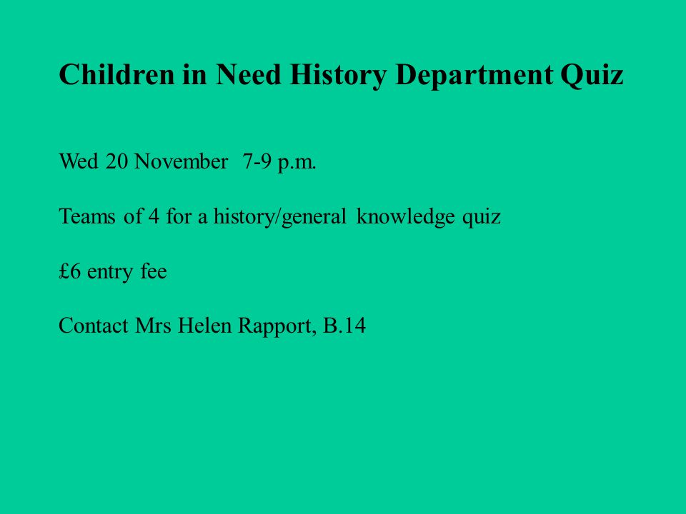 Children in Need History Department Quiz Wed 20 November 7-9 p m