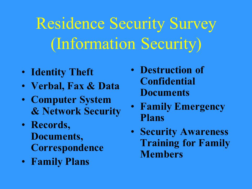 Residence Security Survey (Physical Security) CPTED Doors Windows Locks Lighting Fencing Alarm Intrusion Systems Fire Protections Access Control Residence Location Parking Communication Resources Landscaping