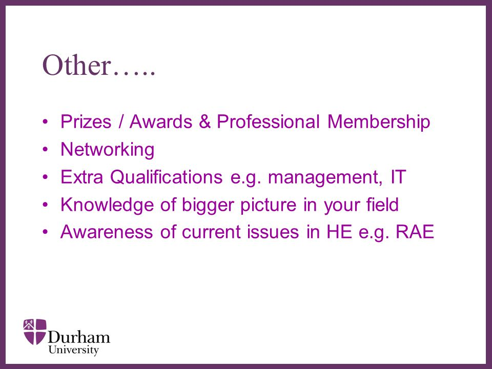 ∂ Other….. Prizes / Awards & Professional Membership Networking Extra Qualifications e.g.