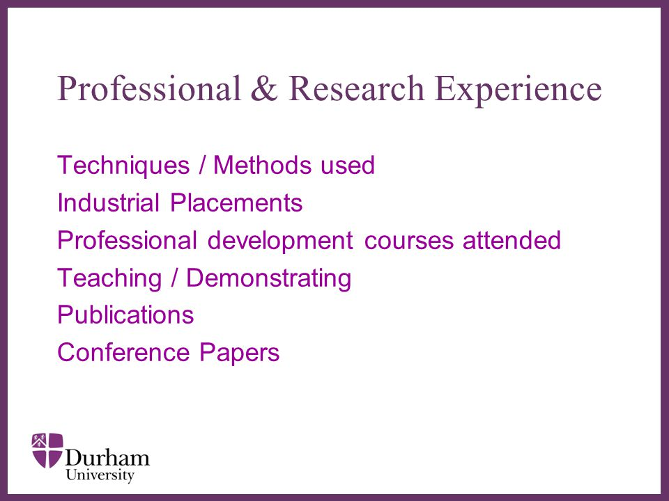 ∂ Professional & Research Experience Techniques / Methods used Industrial Placements Professional development courses attended Teaching / Demonstrating Publications Conference Papers