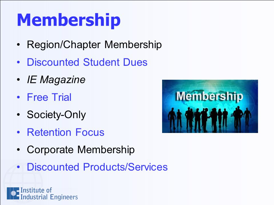 Membership Region/Chapter Membership Discounted Student Dues IE Magazine Free Trial Society-Only Retention Focus Corporate Membership Discounted Products/Services