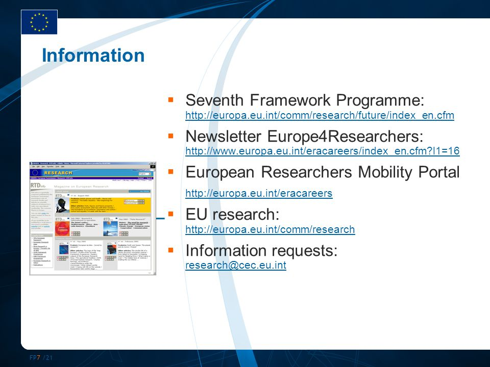 FP7 /21 Information  Seventh Framework Programme:      Newsletter Europe4Researchers:   l1=16   l1=16  European Researchers Mobility Portal    EU research:      Information requests: