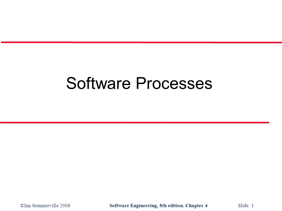 ©Ian Sommerville 2006Software Engineering, 8th edition. Chapter 4 Slide 1 Software Processes