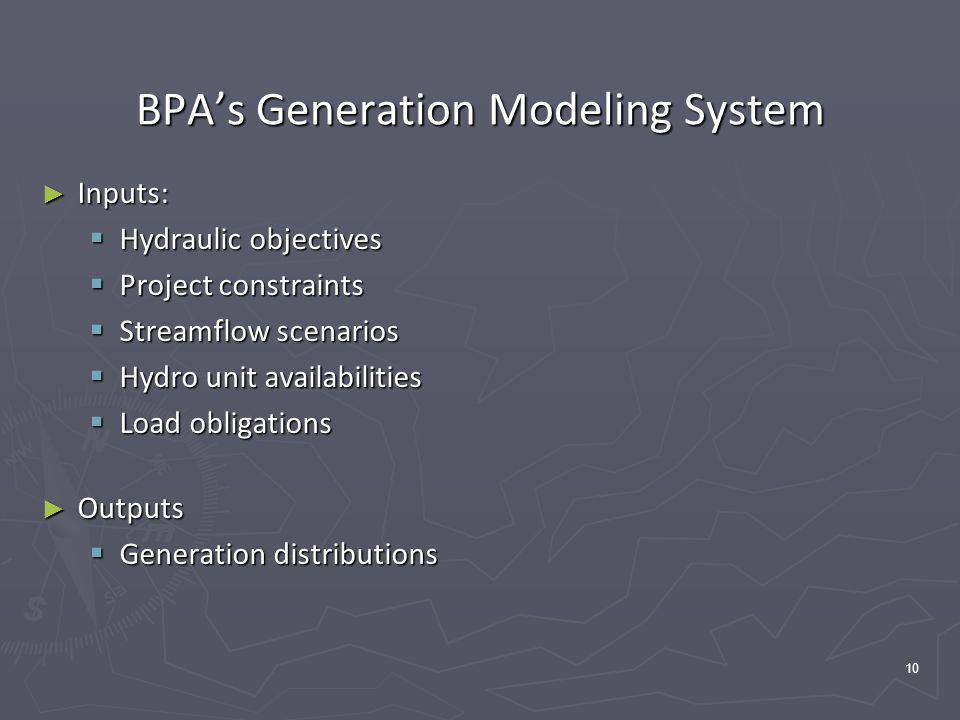 10 BPA's Generation Modeling System ► Inputs:  Hydraulic objectives  Project constraints  Streamflow scenarios  Hydro unit availabilities  Load obligations ► Outputs  Generation distributions