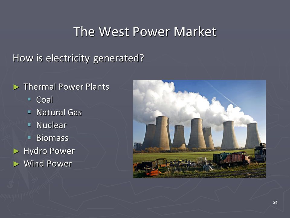 24 The West Power Market How is electricity generated.