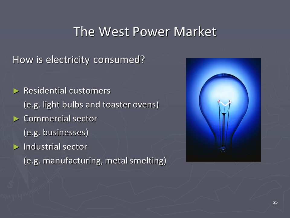 25 The West Power Market How is electricity consumed.