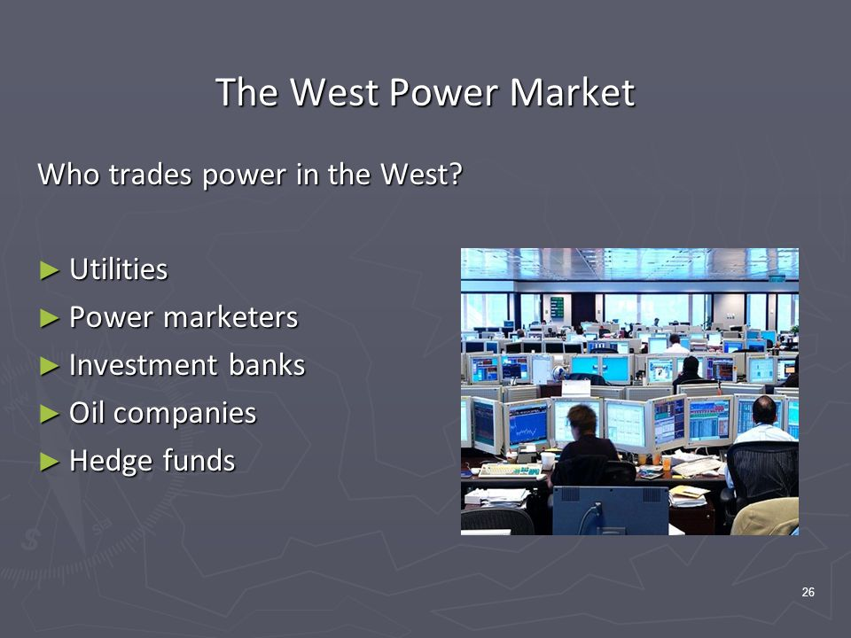 26 The West Power Market Who trades power in the West.