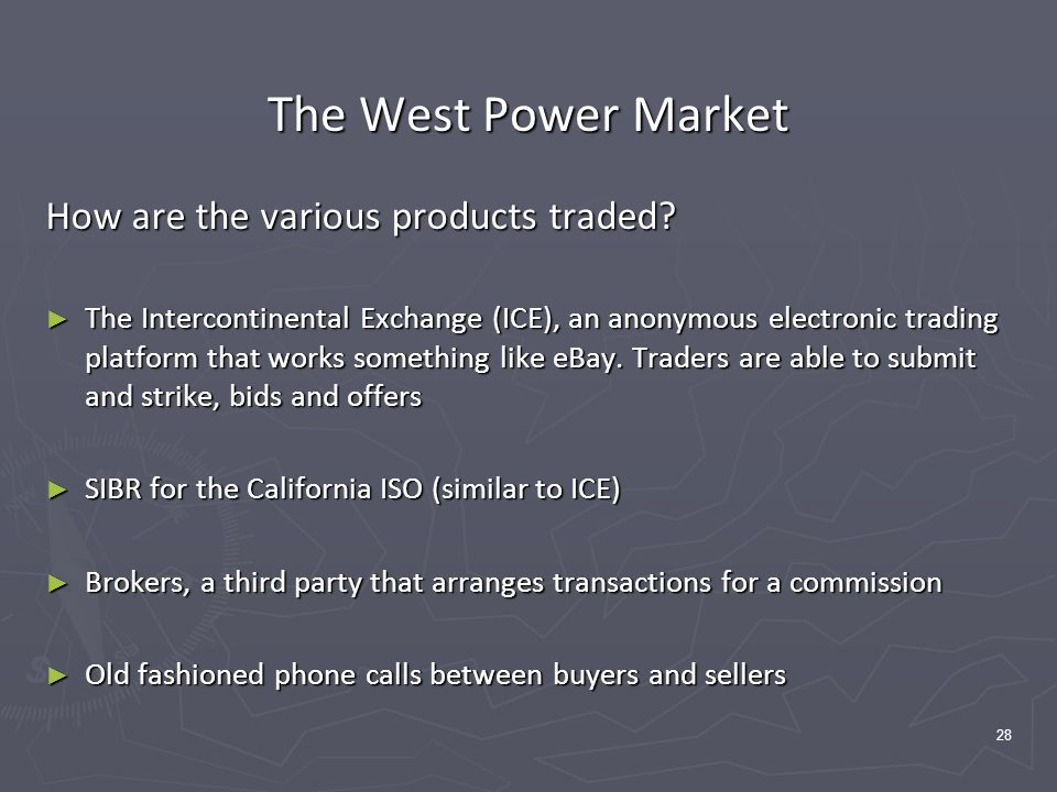 28 The West Power Market How are the various products traded.