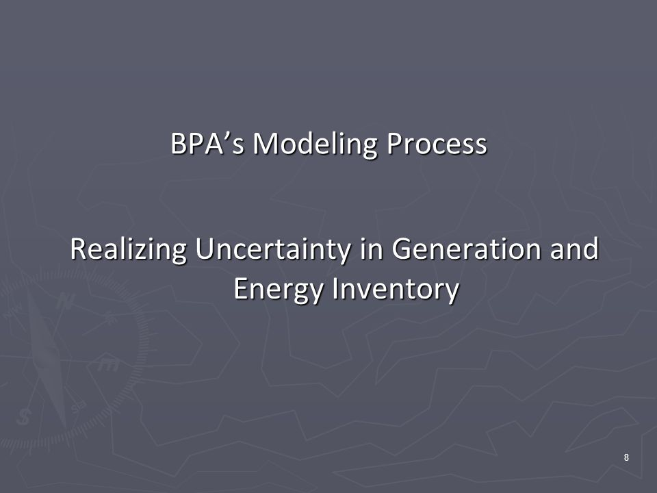 8 BPA's Modeling Process Realizing Uncertainty in Generation and Energy Inventory