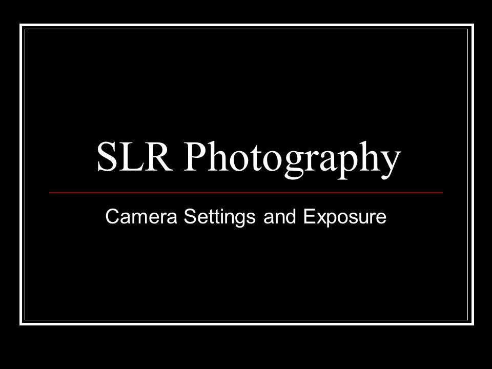 SLR Photography Camera Settings and Exposure