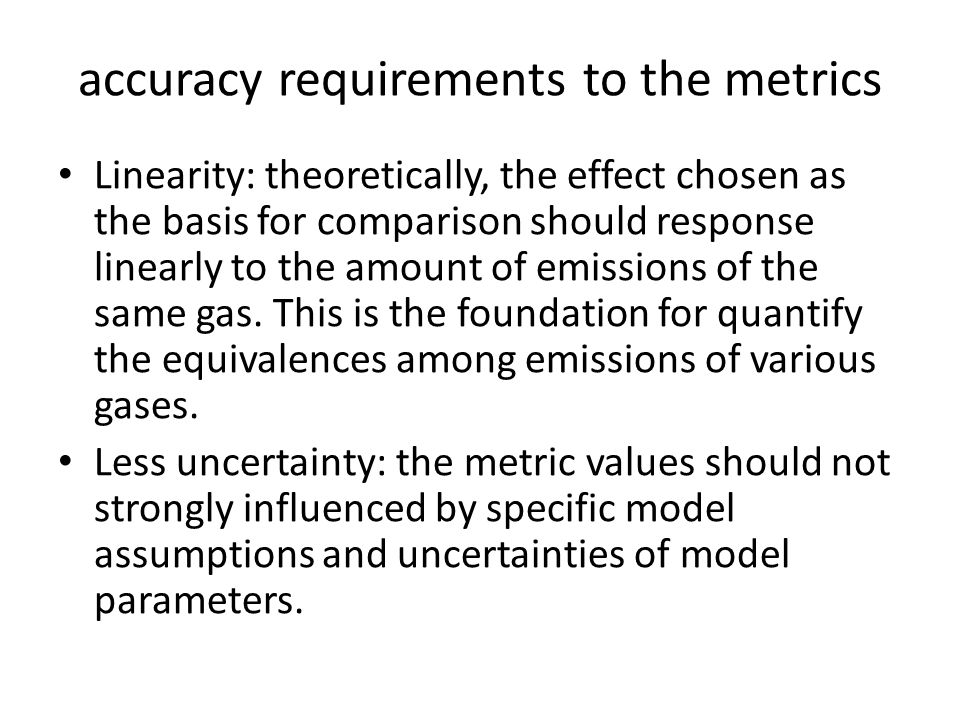 accuracy requirements to the metrics Linearity: theoretically, the effect chosen as the basis for comparison should response linearly to the amount of emissions of the same gas.