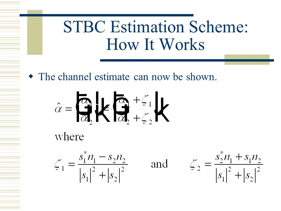 STBC Estimation Scheme: How It Works  The channel estimate can now be shown.