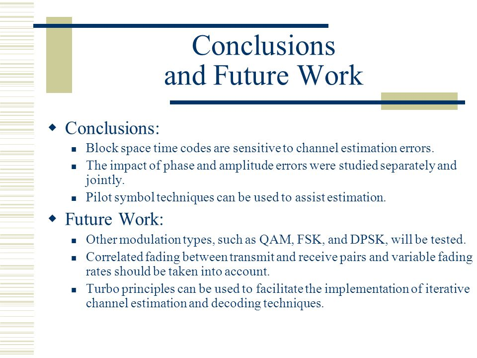 Conclusions and Future Work  Conclusions: Block space time codes are sensitive to channel estimation errors.