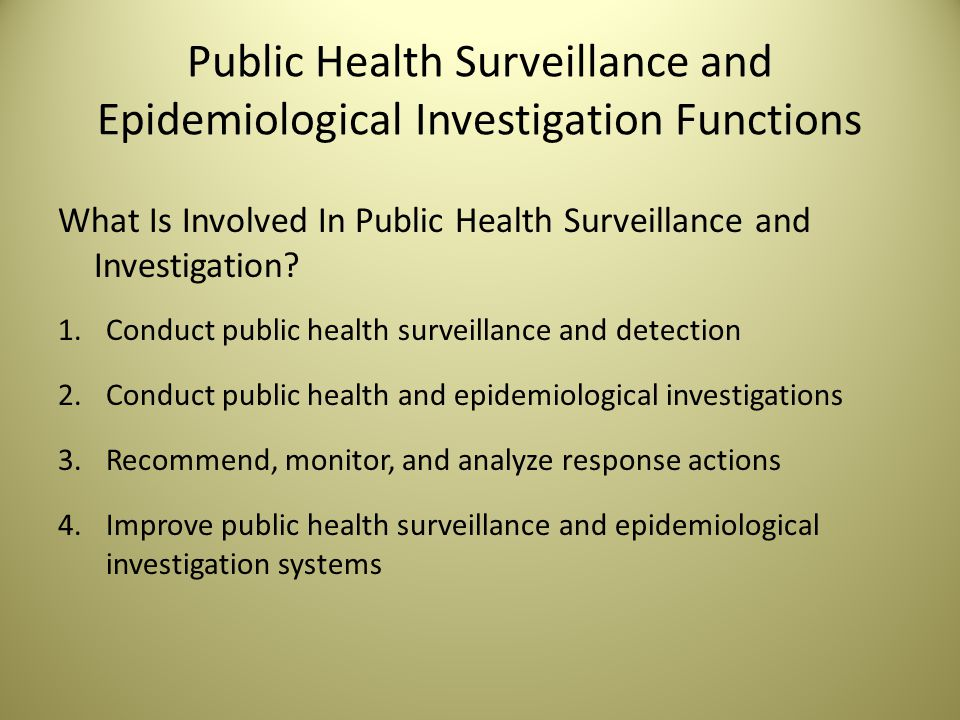 Public Health Surveillance and Epidemiological Investigation Functions What Is Involved In Public Health Surveillance and Investigation.