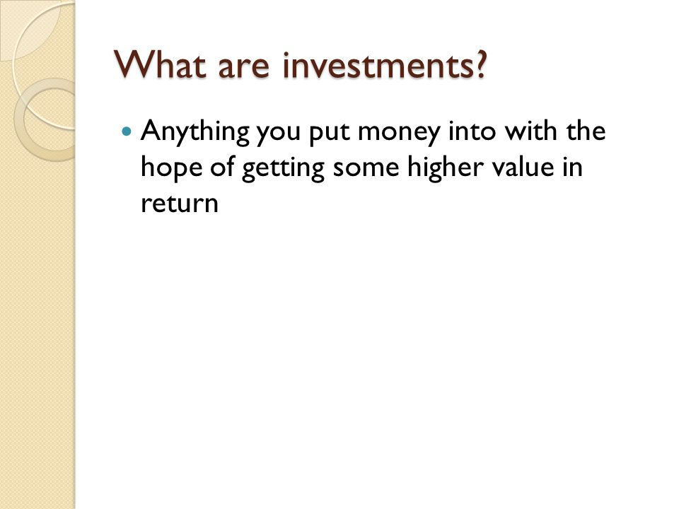What are investments.