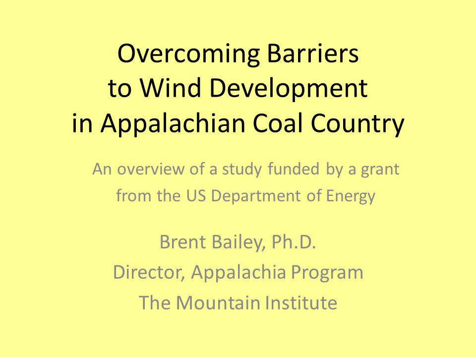 Overcoming Barriers to Wind Development in Appalachian Coal Country Brent Bailey, Ph.D.