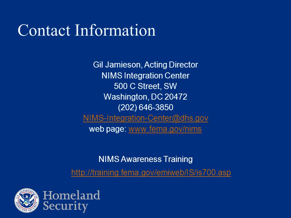 Contact Information Gil Jamieson, Acting Director NIMS Integration Center 500 C Street, SW Washington, DC (202) web page:   NIMS Awareness Training