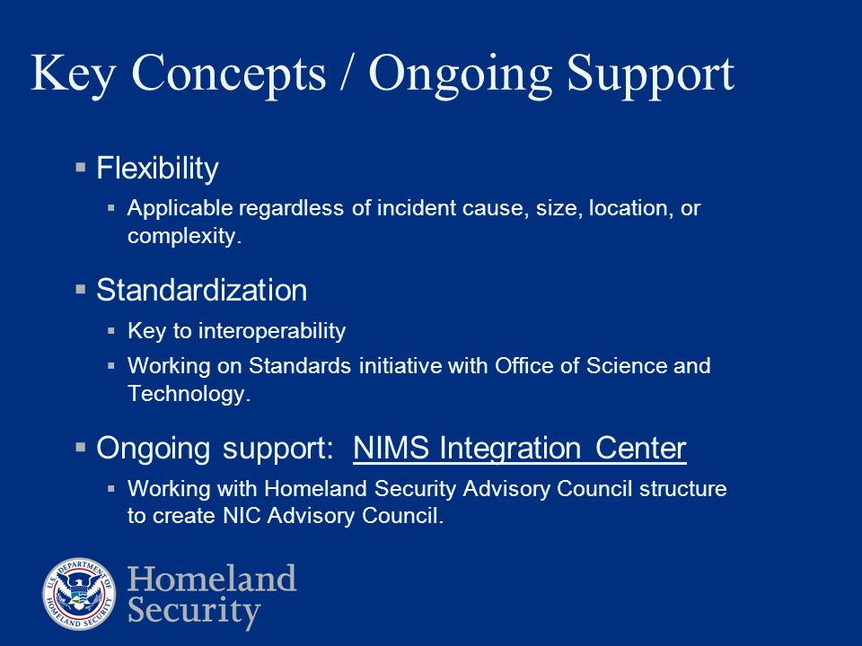 Key Concepts / Ongoing Support  Flexibility  Applicable regardless of incident cause, size, location, or complexity.