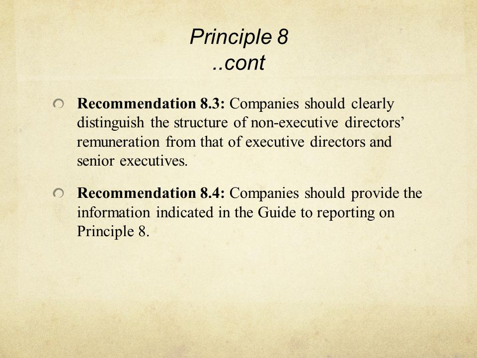 Principle 8..cont Recommendation 8.3: Companies should clearly distinguish the structure of non-executive directors' remuneration from that of executive directors and senior executives.