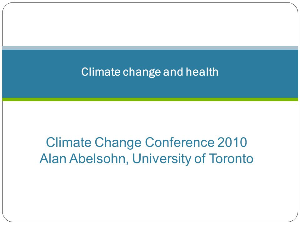 Dr Alan Abelsohn A/ Prof Grant Blashki Climate change and health Climate Change Conference 2010 Alan Abelsohn, University of Toronto