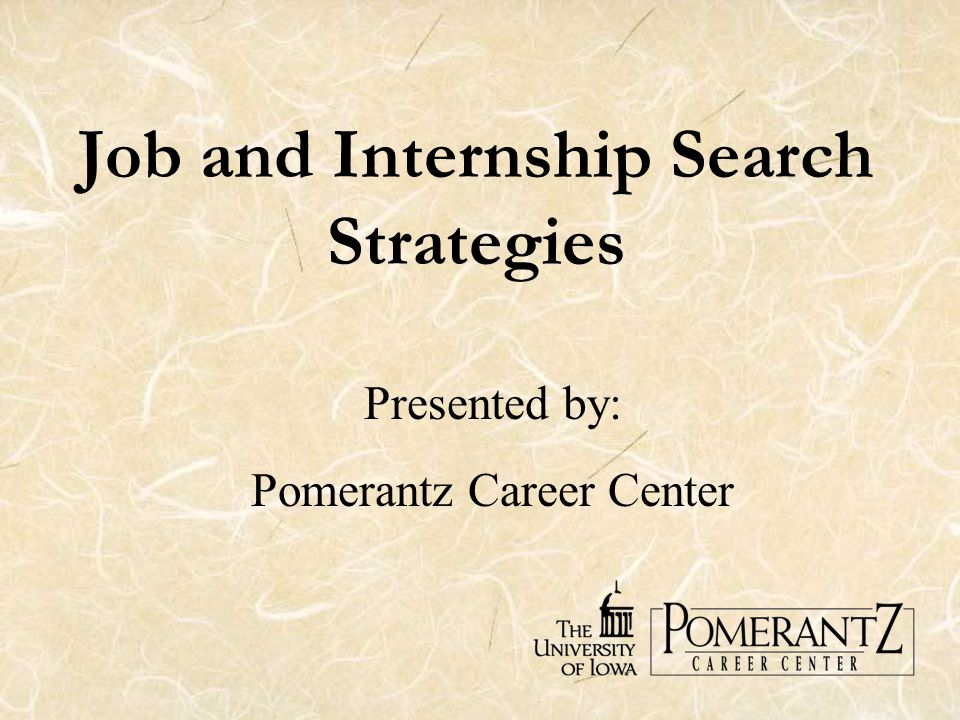 Job and Internship Search Strategies Presented by: Pomerantz Career Center