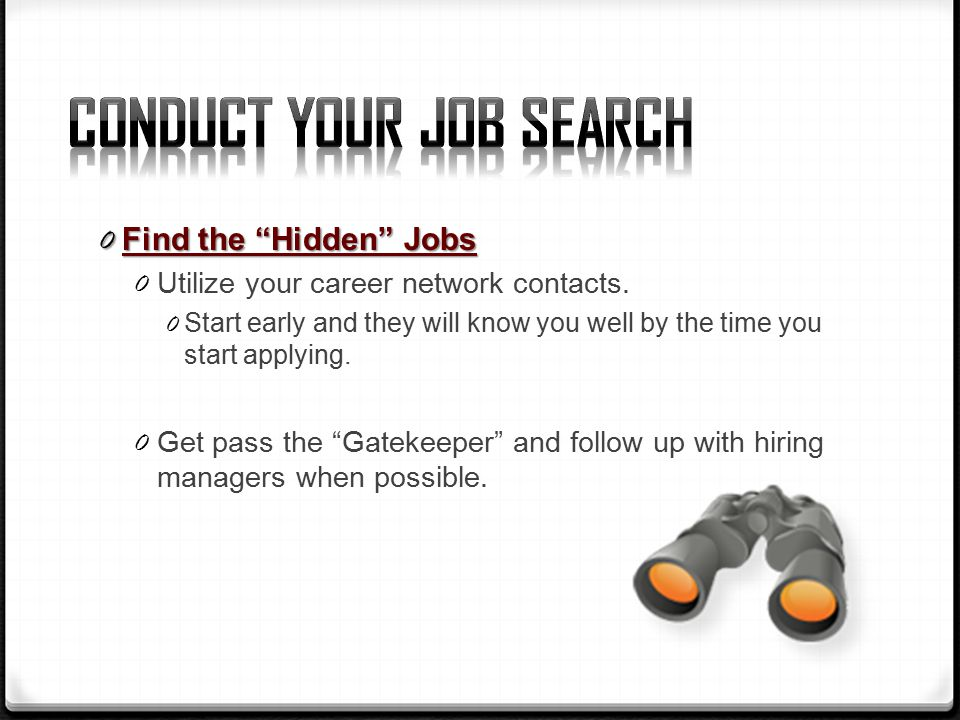 0 Find the Hidden Jobs 0 Utilize your career network contacts.