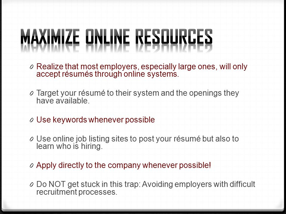 0 Realize that most employers, especially large ones, will only accept résumés through online systems.