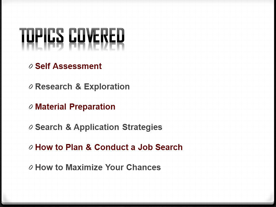 0 Self Assessment 0 Research & Exploration 0 Material Preparation 0 Search & Application Strategies 0 How to Plan & Conduct a Job Search 0 How to Maximize Your Chances
