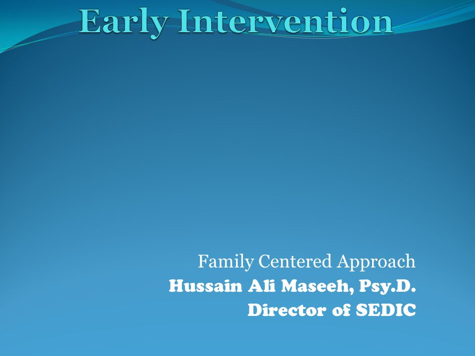 Family Centered Approach Hussain Ali Maseeh, Psy.D. Director of SEDIC