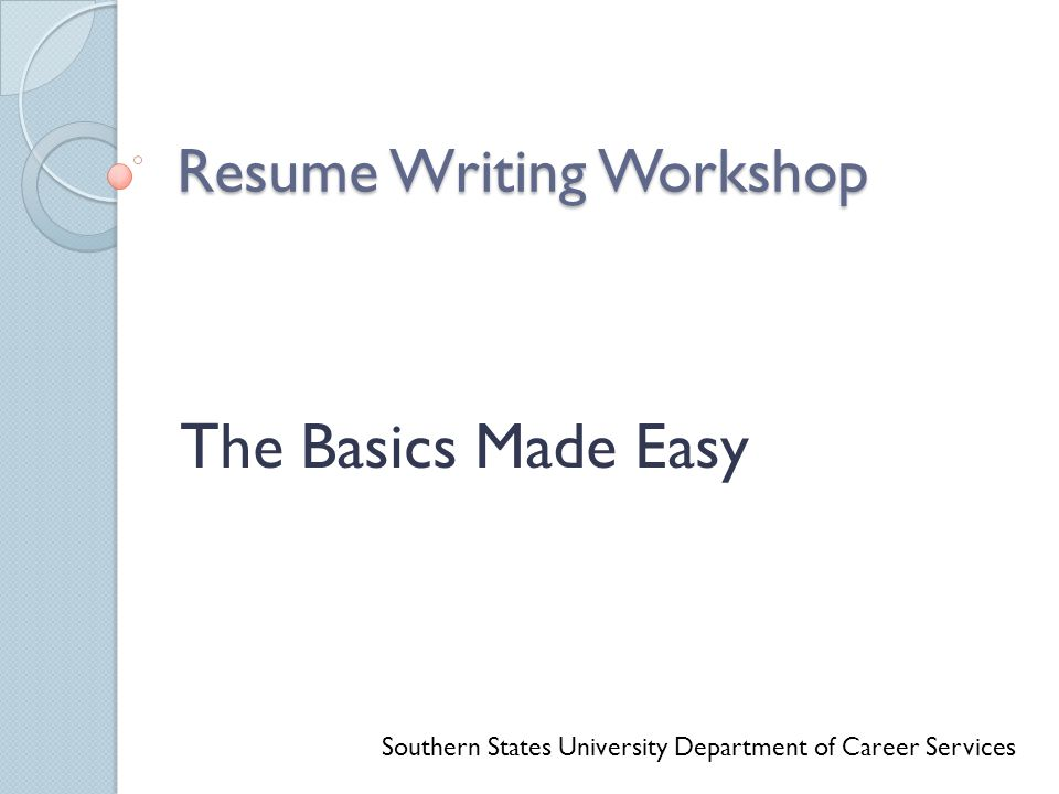 Resume Writing Workshop The Basics Made Easy Southern States University Department of Career Services