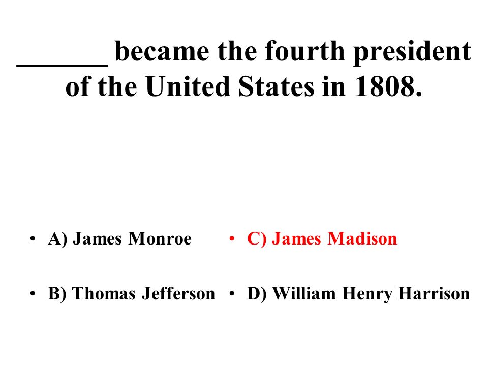 ______ became the fourth president of the United States in 1808.