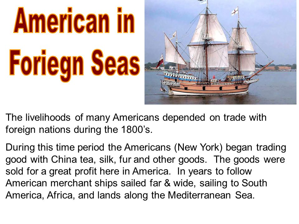 The livelihoods of many Americans depended on trade with foreign nations during the 1800's.