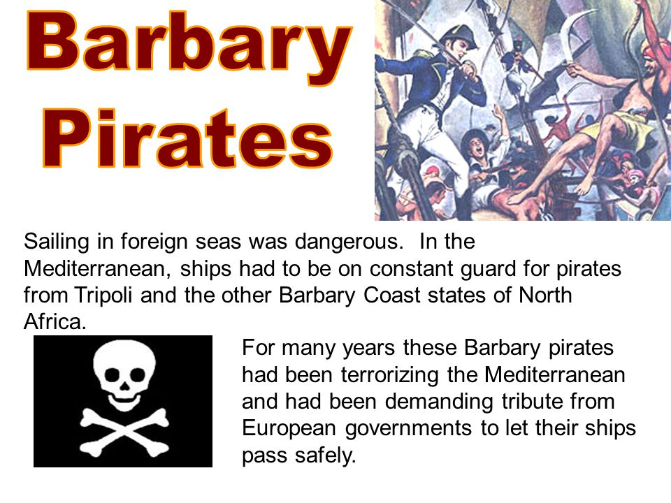 Sailing in foreign seas was dangerous.