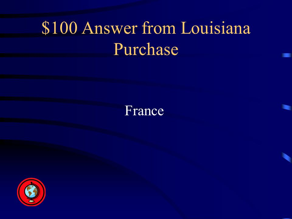$100 Answer from Louisiana Purchase France