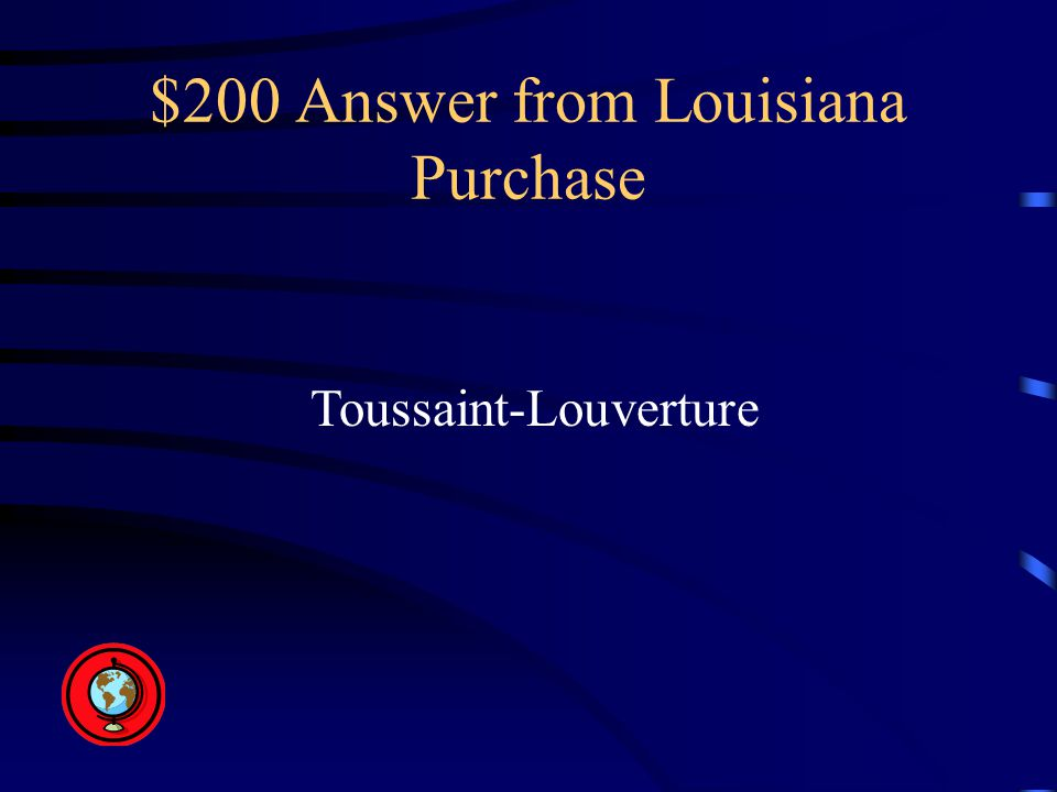 $200 Answer from Louisiana Purchase Toussaint-Louverture